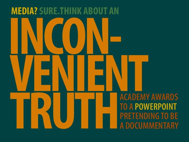 MEDIA? SURE.THINK ABOUT AN   INCON- VENIENT TRUTH                              ACADEMY AWARDS                             ...