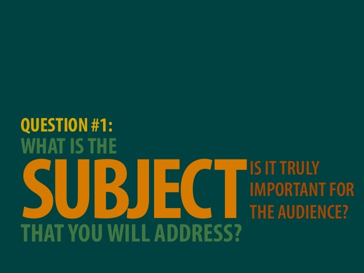 QUESTION #1: WHAT IS THE  SUBJECT THAT YOU WILL ADDRESS?                          IS IT TRULY                          IMP...