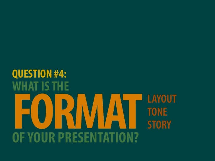 QUESTION #4: WHAT IS THE  FORMAT                         LAYOUT                         TONE                         STORY...