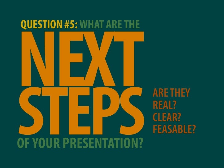 QUESTION #5: WHAT ARE THE    NEXT STEPS                             ARE THEY                             REAL?            ...