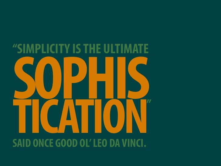 """SIMPLICITY IS THE ULTIMATE   SOPHIS TICATION SAID ONCE GOOD OL' LEO DA VINCI.                                    """