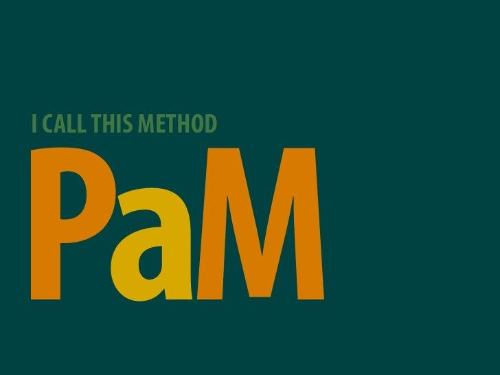 I CALL THIS METHOD     PaM