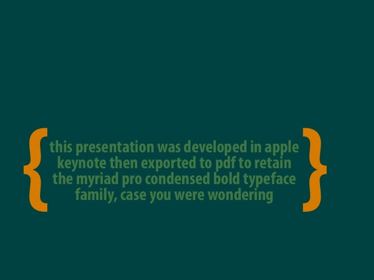 { this presentation was developed in apple   keynote then exported to pdf to retain  the myriad pro condensed bold typefac...