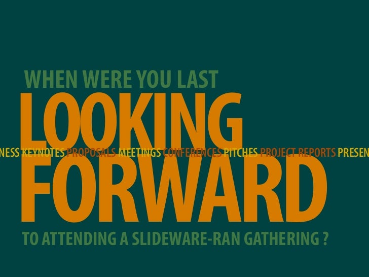 WHEN WERE YOU LAST     LOOKING    FORWARD NESS KEYNOTES PROPOSALS MEETINGS CONFERENCES PITCHES PROJECT REPORTS PRESEN     ...