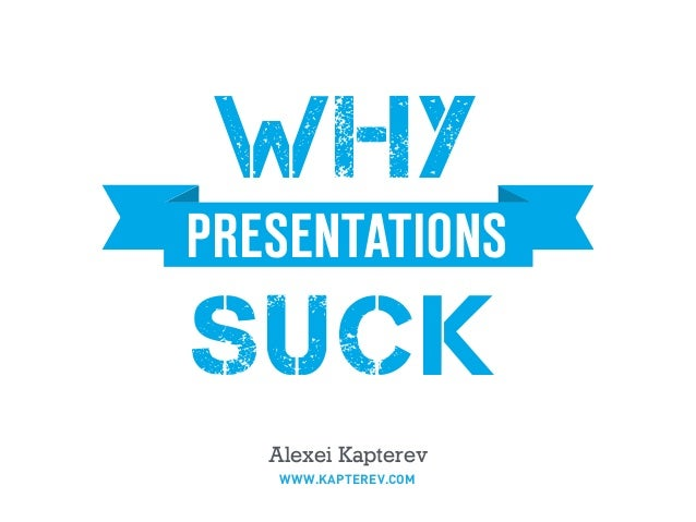 PRESENTATIONS SUCK WHY Alexei Kapterev WWW.KAPTEREV.COM