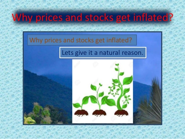 Why prices and stocks get inflated? Why prices and stocks get inflated? Lets give it a natural reason.