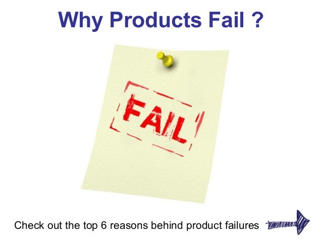 Why Products Fail ?Check out the top 6 reasons behind product failures