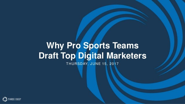 Why Pro Sports Teams Draft Top Digital Marketers THURSDAY, JUNE 15, 2017