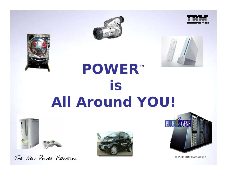 POWER   ™                       is             All Around YOU!                            8 Copyright IBM Corporation, 200...