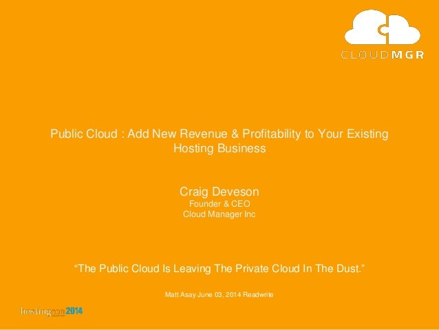 """The Public Cloud Is Leaving The Private Cloud In The Dust."" Matt Asay June 03, 2014 Readwrite Public Cloud : Add New Reve..."