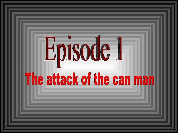 Episode 1 The attack of the can man