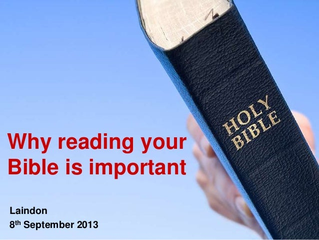 Why reading your Bible is important Laindon 8th September 2013