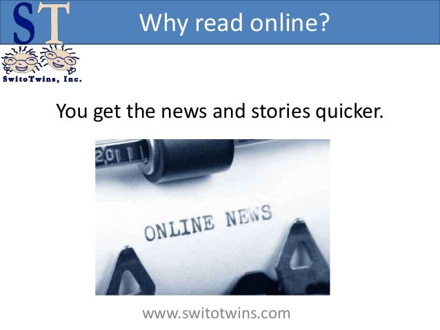 Why read online?You get the news and stories quicker.         www.switotwins.com
