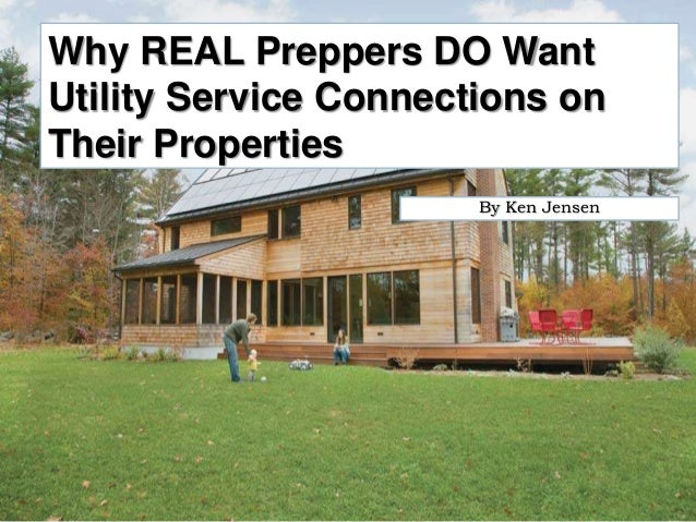 Why REAL Preppers DO Want Utility Service Connections on Their Properties By Ken Jensen