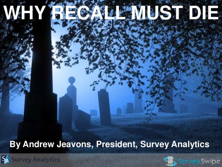 WHY RECALL MUST DIEBy Andrew Jeavons, President, Survey Analytics