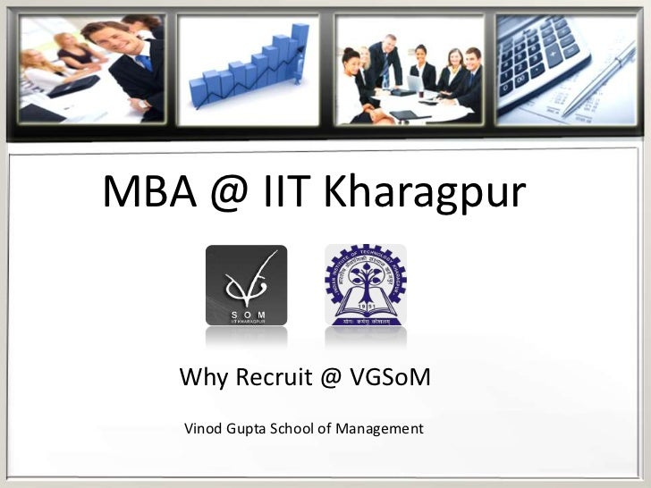 MBA @ IIT Kharagpur   Why Recruit @ VGSoM   Vinod Gupta School of Management