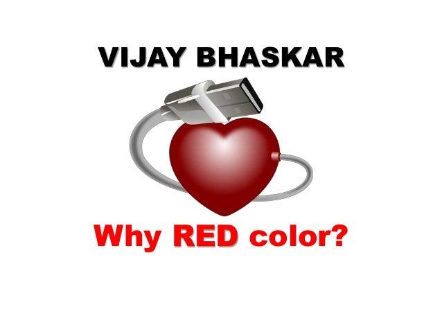Why RED color? VIJAY BHASKAR