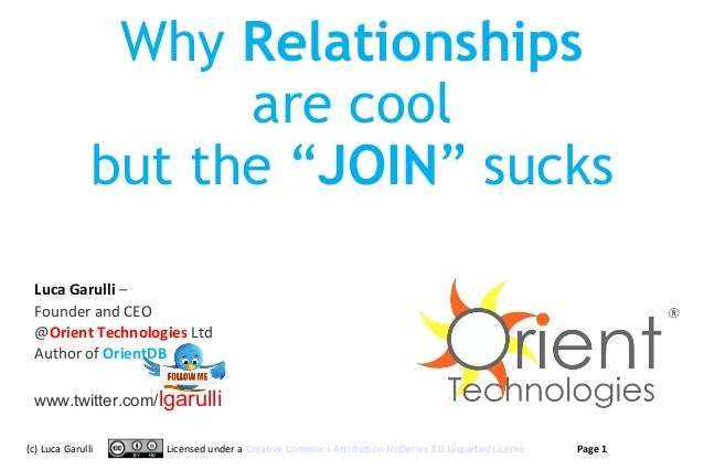 "Why Relationships are cool but the ""JOIN"" sucks Luca Garulli – Founder and CEO @Orient Technologies Ltd Author of OrientDB..."