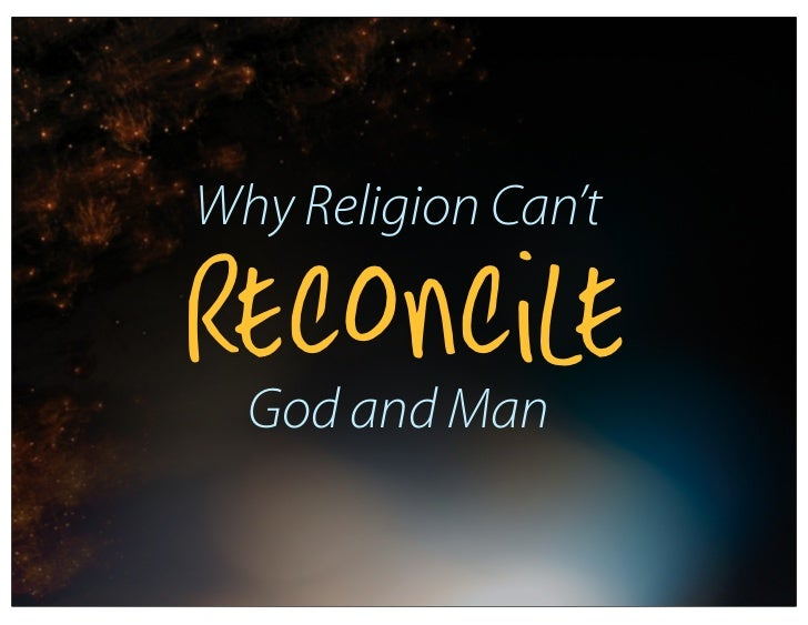 Why Religion Can'tReconcile  God and Man