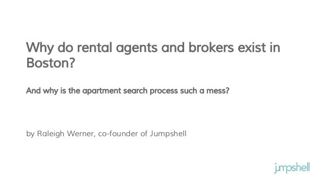 by Raleigh Werner, co-founder of Jumpshell Why do rental agents and brokers exist in Boston? And why is the apartment sear...