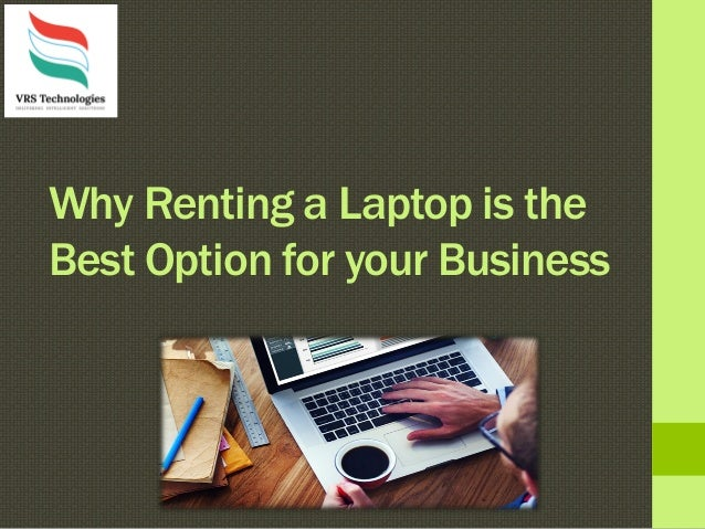 Why Renting a Laptop is the Best Option for your Business