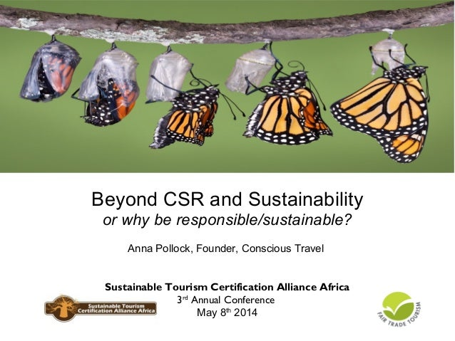 Beyond CSR and Sustainability or why be responsible/sustainable? Anna Pollock, Founder, Conscious Travel  Sustainable Tour...