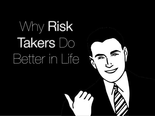 Why Risk  Takers Do  Better in Life