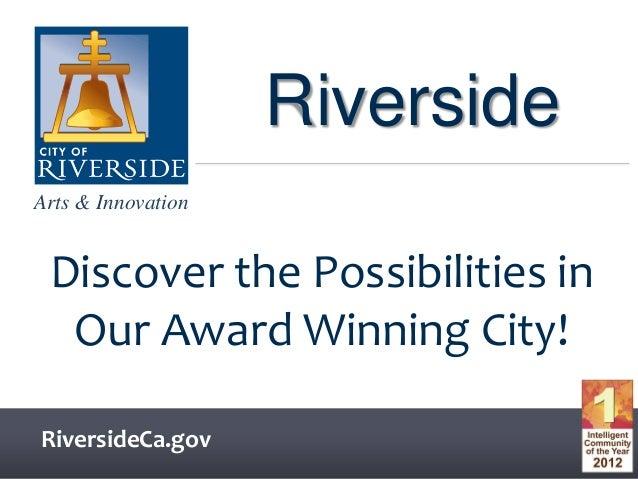 Arts & InnovationArts & InnovationRiversideCa.govRiversideDiscover the Possibilities inOur Award Winning City!