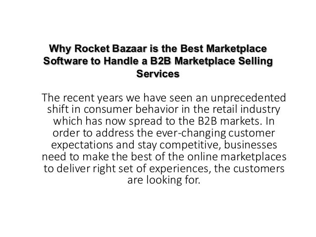 Why Rocket Bazaar is the Best Marketplace Software to Handle a B2B Marketplace Selling Services The recent years we have s...