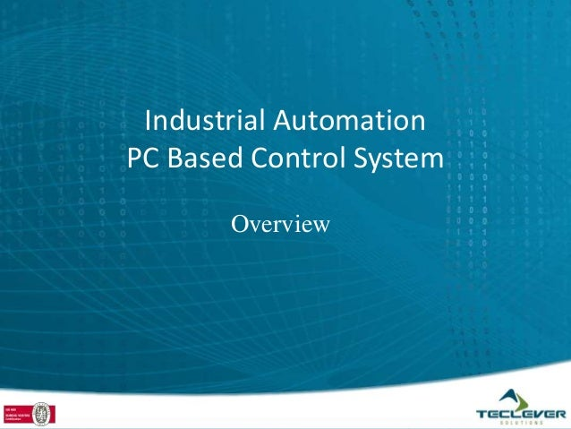 Industrial AutomationPC Based Control System       Overview
