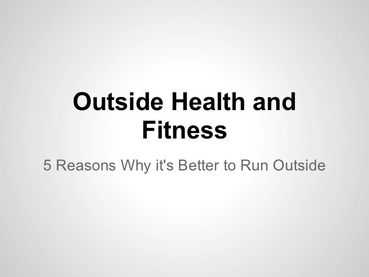 Outside Health and         Fitness5 Reasons Why its Better to Run Outside