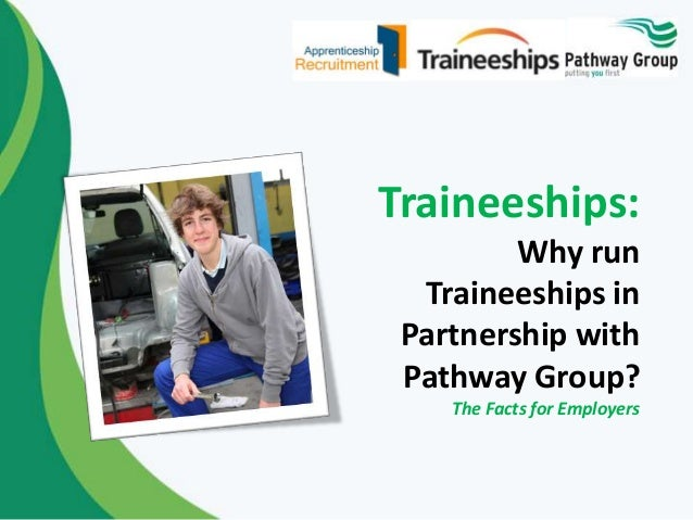 Traineeships: Why run Traineeships in Partnership with Pathway Group? The Facts for Employers