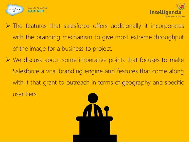  The features that salesforce offers additionally it incorporates with the branding mechanism to give most extreme throug...