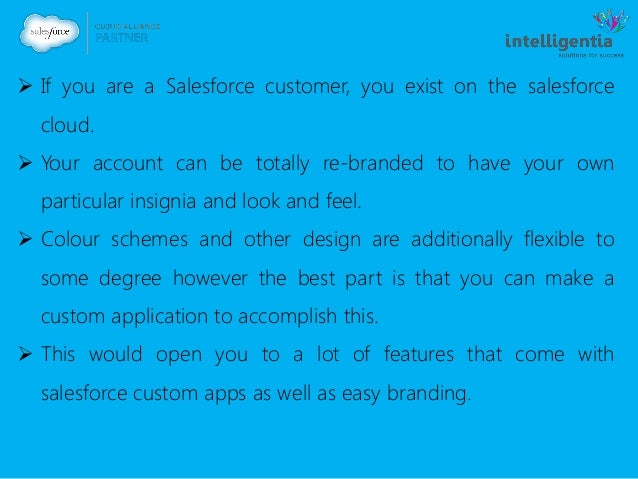  If you are a Salesforce customer, you exist on the salesforce cloud.  Your account can be totally re-branded to have yo...