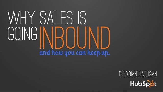 Why sales is going  INBOUND  and how you can keep up.  By Brian Halligan