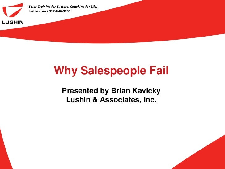 Sales Training for Success, Coaching for Life.lushin.com / 317-846-9200                Why Salespeople Fail               ...