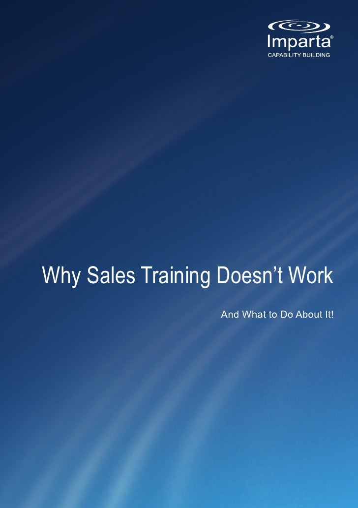 Why Sales Training Doesn't Work                   And What to Do About It!
