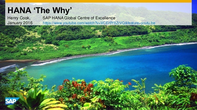 HANA 'The Why' Henry Cook, SAP HANA Global Centre of Excellence January 2016 https://www.youtube.com/watch?v=VCEr9Y8ZrVQ&f...