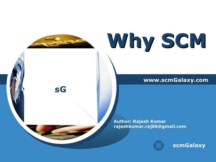 Why SCM www.scmGalaxy.com scmGalaxy Author: Rajesh Kumar [email_address]