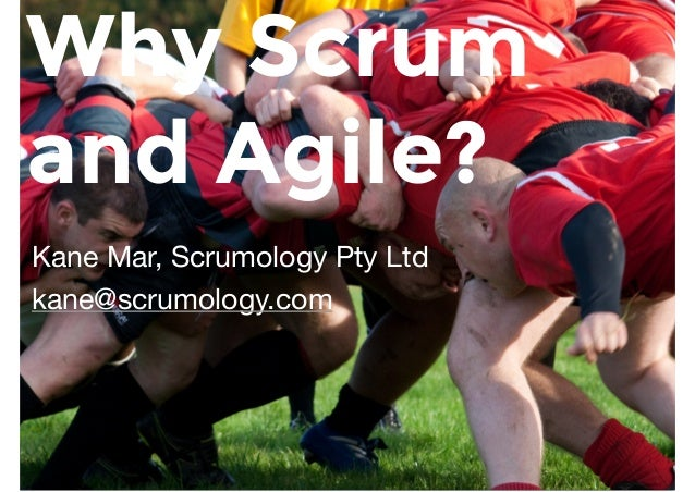 Kane Mar, Scrumology Pty Ltd  kane@scrumology.com Why Scrum and Agile?