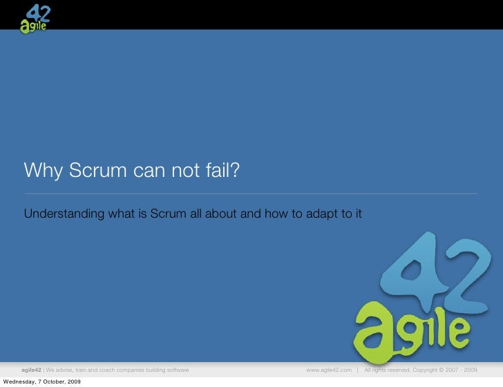 Why Scrum can not fail?       Understanding what is Scrum all about and how to adapt to it           agile42   We advise, ...