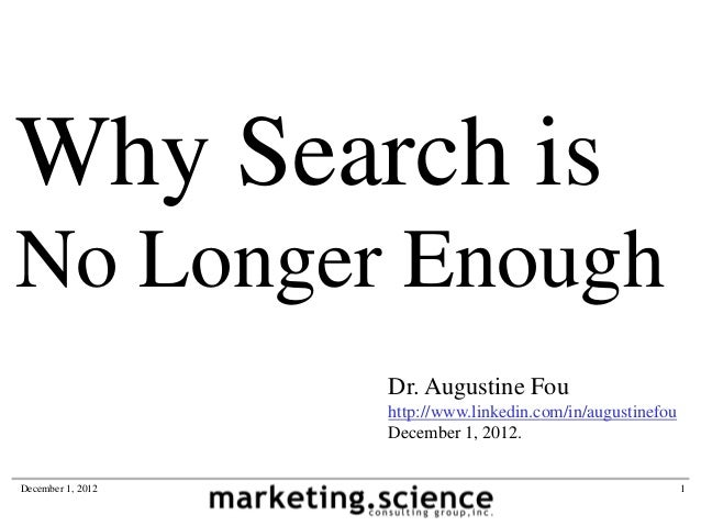 Why Search isNo Longer Enough                   Dr. Augustine Fou                   http://www.linkedin.com/in/augustinefo...