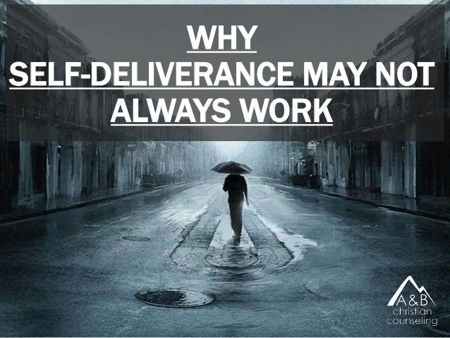 WHY SELF-DELIVERANCE MAY NOT ALWAYS WORK