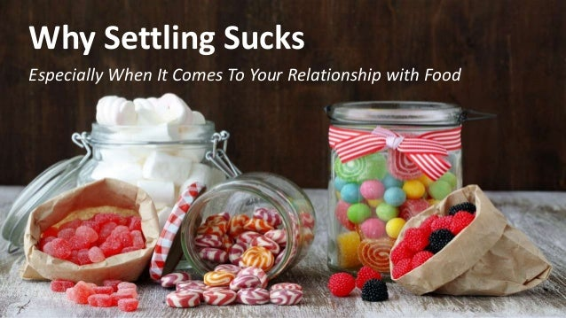 Why Settling Sucks Especially When It Comes To Your Relationship with Food