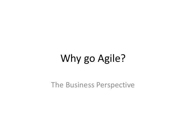 Why go Agile?The Business Perspective