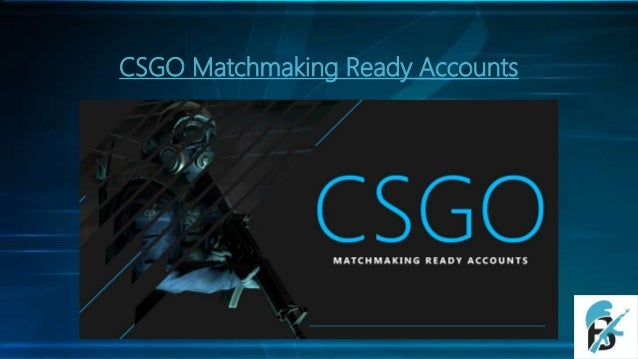 cs go matchmaking ready catchy dating quotes