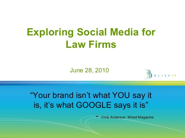 "Exploring Social Media for Law Firms June 28, 2010  ""Your brand isn't what YOU say it is, it's what GOOGLE says it is"" - C..."