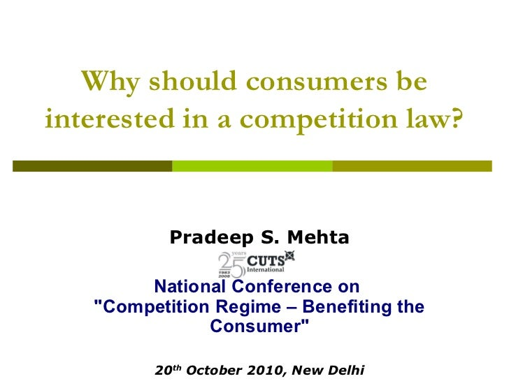 """Why should consumers beinterested in a competition law?           Pradeep S. Mehta        National Conference on   """"Compet..."""