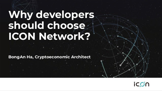 Why developers should choose ICON Network? BongAn Ha, Cryptoeconomic Architect