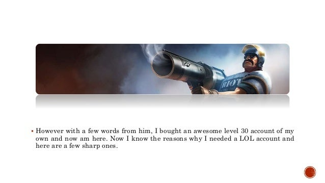 Why Should I Buy A League Of Legends Account Slide 3